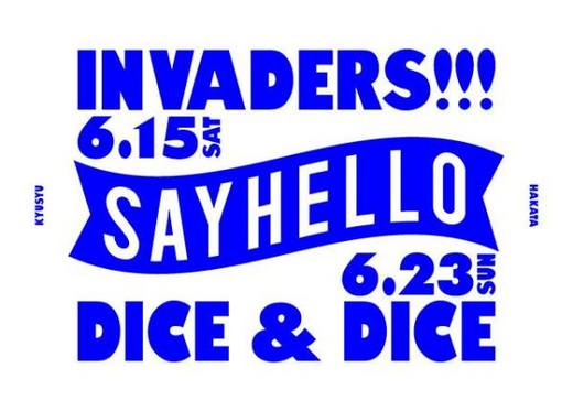 SAYHELLO INVADERS at Dice&Dice_1.jpg
